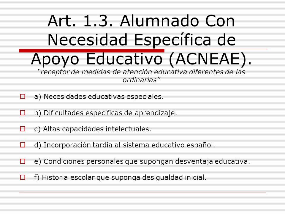 Art. 1.3. Alumnado Con Necesidad Específica de Apoyo Educativo (ACNEAE). receptor de medidas de atención educativa diferentes de las ordinarias a) Nec