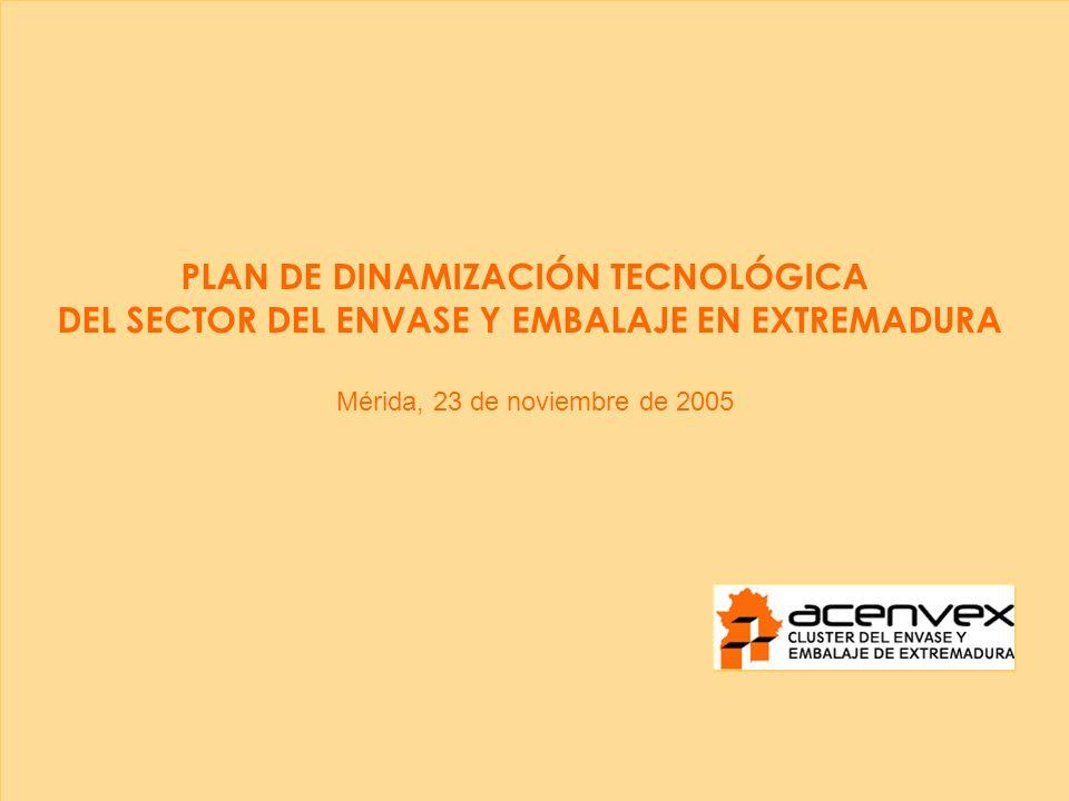 Mérida, 23 de noviembre de 2005 PLAN DE DINAMIZACIÓN TECNOLÓGICA DEL SECTOR DEL ENVASE Y EMBALAJE EN EXTREMADURA