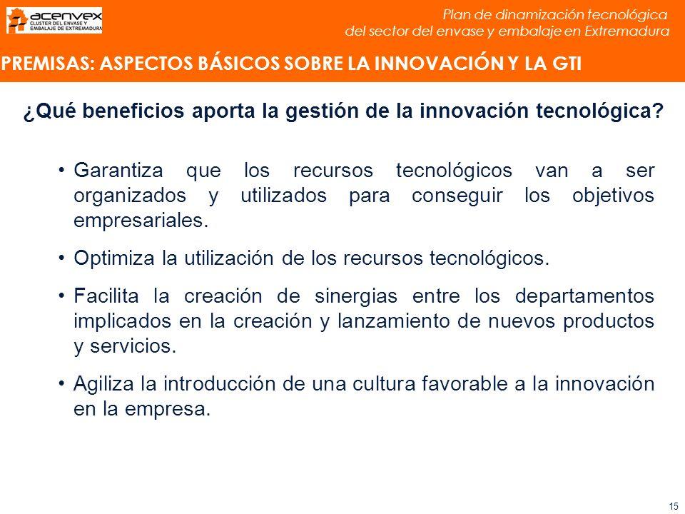 Plan de dinamización tecnológica del sector del envase y embalaje en Extremadura 15 ¿Qué beneficios aporta la gestión de la innovación tecnológica.