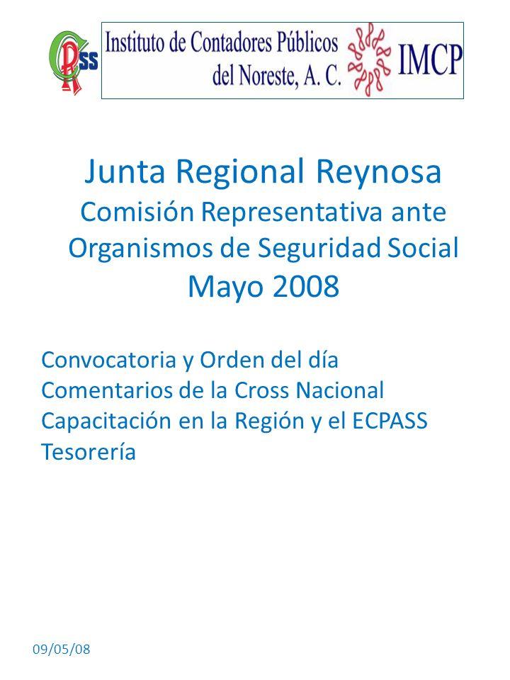 09/05/08 Junta Regional Reynosa Comisión Representativa ante Organismos de Seguridad Social Mayo 2008 Convocatoria y Orden del día Comentarios de la C