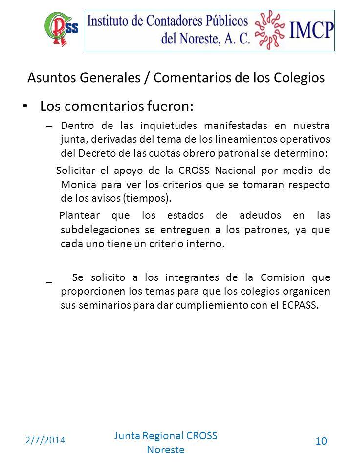 2/7/2014 Junta Regional CROSS Noreste 10 Asuntos Generales / Comentarios de los Colegios Los comentarios fueron: – Dentro de las inquietudes manifesta