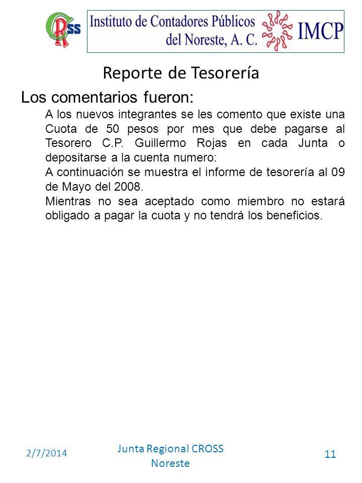 2/7/2014 Junta Regional CROSS Noreste 11 Reporte de Tesorería Los comentarios fueron: A los nuevos integrantes se les comento que existe una Cuota de