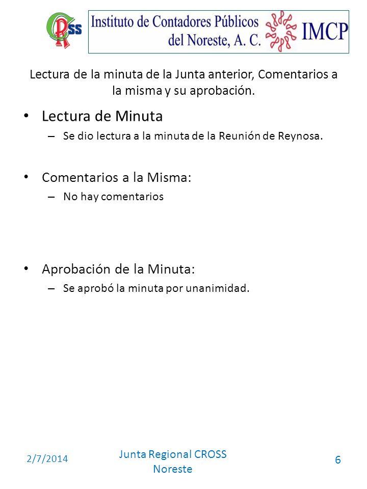 2/7/2014 Junta Regional CROSS Noreste 6 Lectura de la minuta de la Junta anterior, Comentarios a la misma y su aprobación. Lectura de Minuta – Se dio