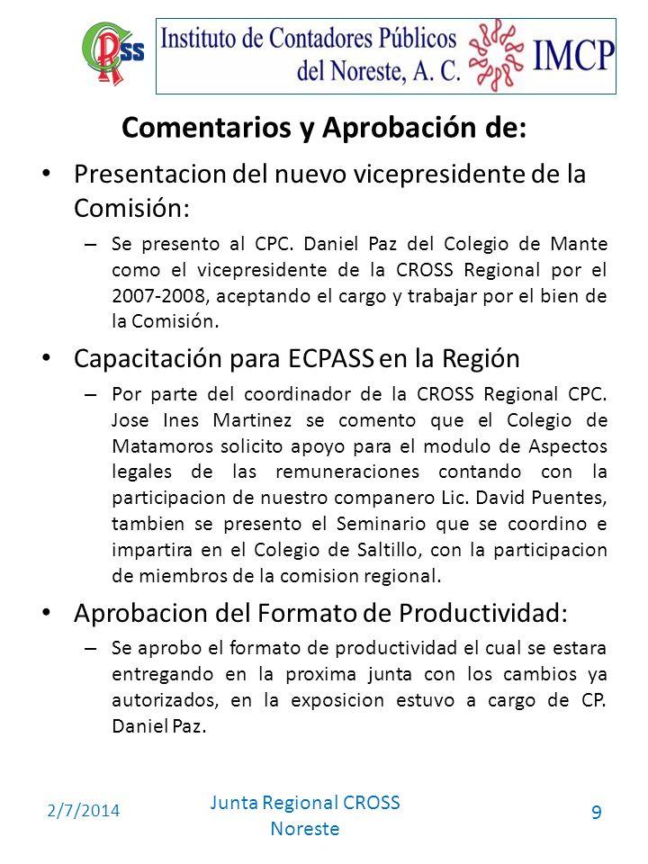 2/7/2014 Junta Regional CROSS Noreste 9 Comentarios y Aprobación de: Presentacion del nuevo vicepresidente de la Comisión: – Se presento al CPC. Danie
