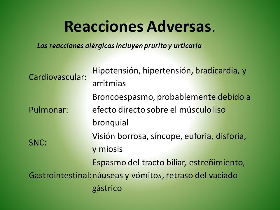 Reacciones Adversas. Cardiovascular: Hipotensión, hipertensión, bradicardia, y arritmias Pulmonar: Broncoespasmo, probablemente debido a efecto direct