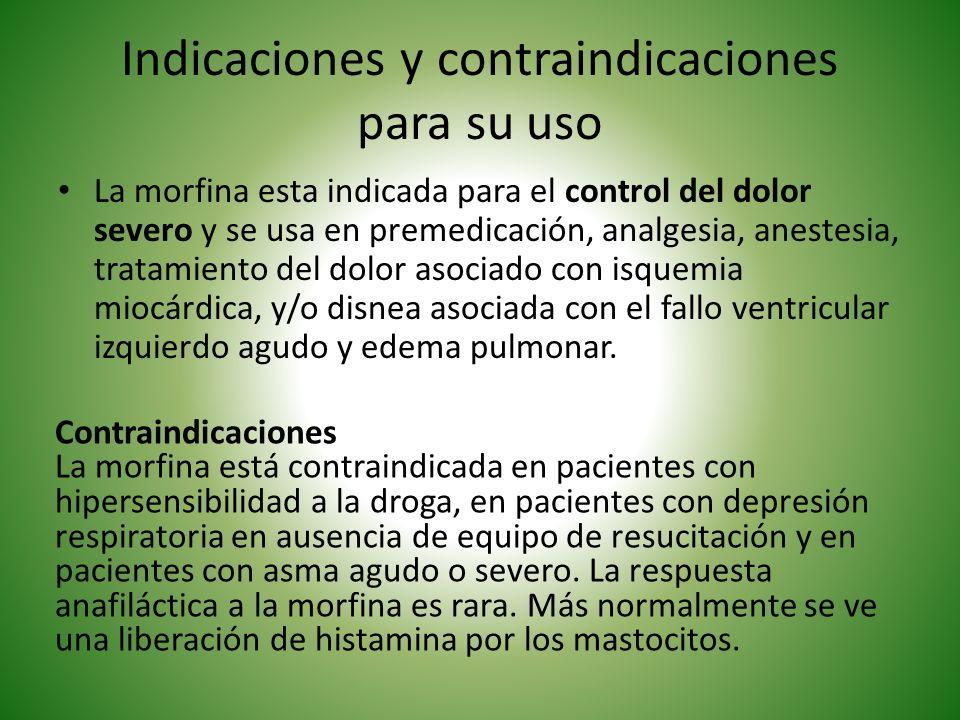 Indicaciones y contraindicaciones para su uso La morfina esta indicada para el control del dolor severo y se usa en premedicación, analgesia, anestesi