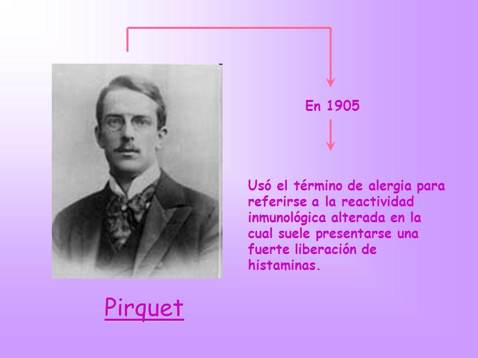 Pirquet En 1905 Usó el término de alergia para referirse a la reactividad inmunológica alterada en la cual suele presentarse una fuerte liberación de