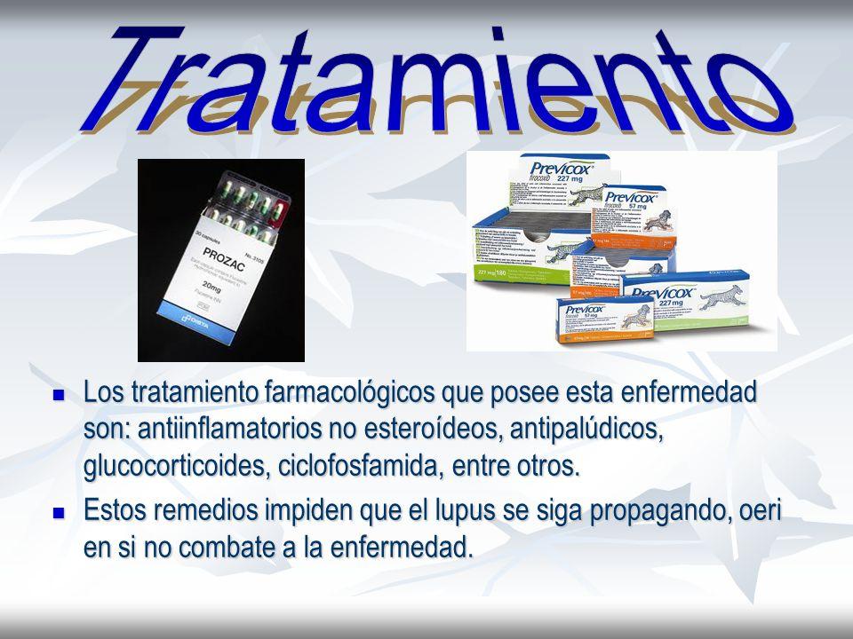 Los tratamiento farmacológicos que posee esta enfermedad son: antiinflamatorios no esteroídeos, antipalúdicos, glucocorticoides, ciclofosfamida, entre