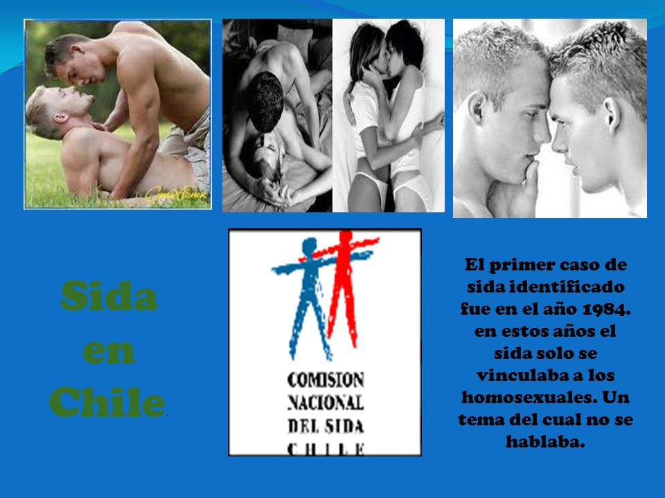 Sida en Chile. El primer caso de sida identificado fue en el año 1984. en estos años el sida solo se vinculaba a los homosexuales. Un tema del cual no