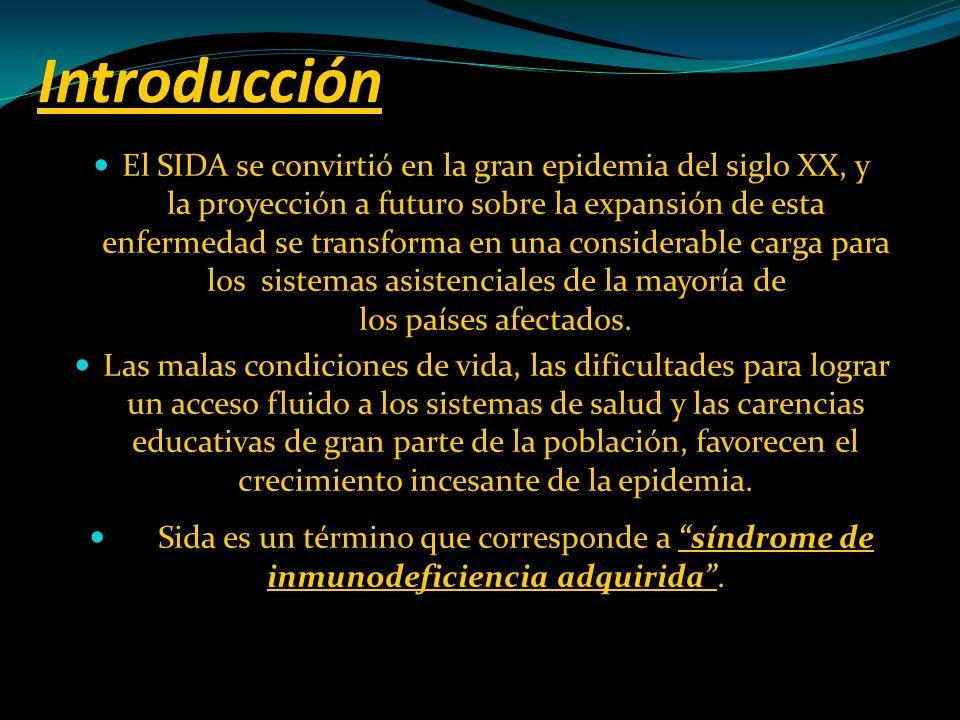 Introducción El SIDA se convirtió en la gran epidemia del siglo XX, y la proyección a futuro sobre la expansión de esta enfermedad se transforma en un
