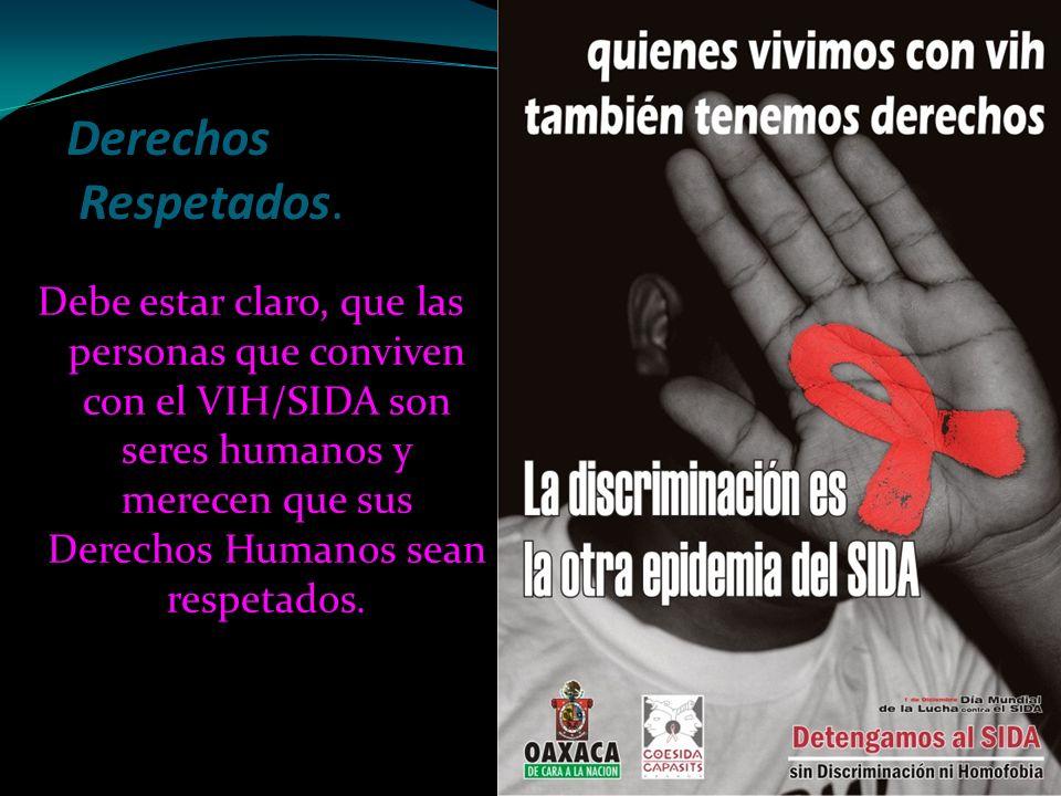 Derechos Respetados. Debe estar claro, que las personas que conviven con el VIH/SIDA son seres humanos y merecen que sus Derechos Humanos sean respeta
