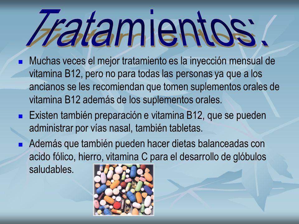 Muchas veces el mejor tratamiento es la inyección mensual de vitamina B12, pero no para todas las personas ya que a los ancianos se les recomiendan qu