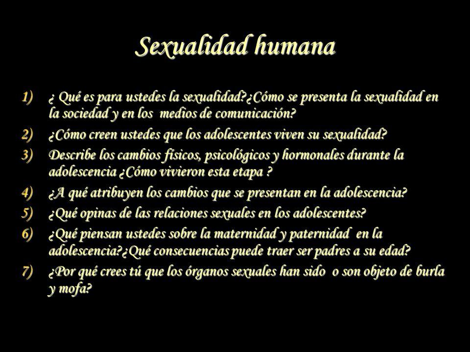 Sexualidad humana 1)¿ Qué es para ustedes la sexualidad?¿Cómo se presenta la sexualidad en la sociedad y en los medios de comunicación? 2)¿Cómo creen