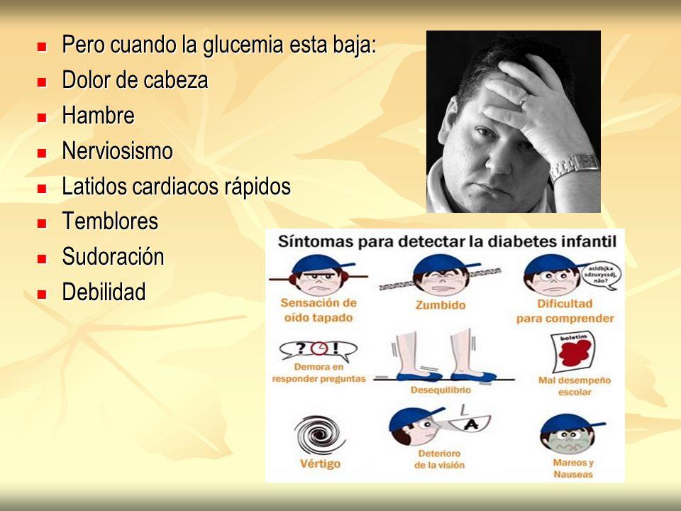 Pero cuando la glucemia esta baja: Pero cuando la glucemia esta baja: Dolor de cabeza Dolor de cabeza Hambre Hambre Nerviosismo Nerviosismo Latidos ca