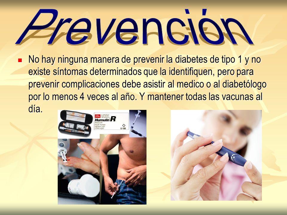 No hay ninguna manera de prevenir la diabetes de tipo 1 y no existe síntomas determinados que la identifiquen, pero para prevenir complicaciones debe