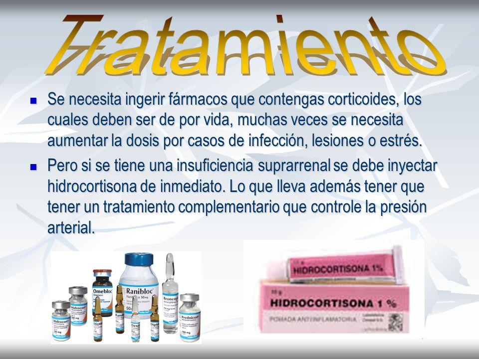Se necesita ingerir fármacos que contengas corticoides, los cuales deben ser de por vida, muchas veces se necesita aumentar la dosis por casos de infe