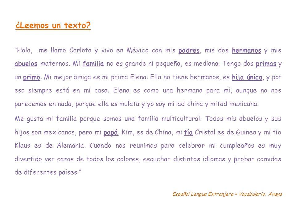 Hola, me llamo Carlota y vivo en México con mis padres, mis dos hermanos y mis abuelos maternos. Mi familia no es grande ni pequeña, es mediana. Tengo