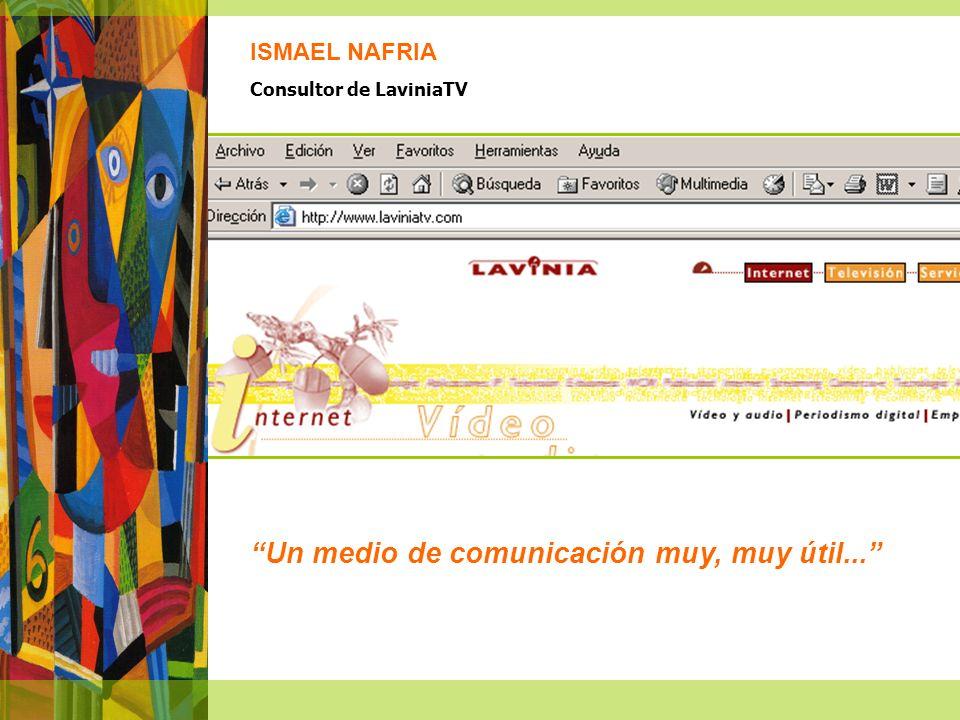Un medio de comunicación muy, muy útil... ISMAEL NAFRIA Consultor de LaviniaTV