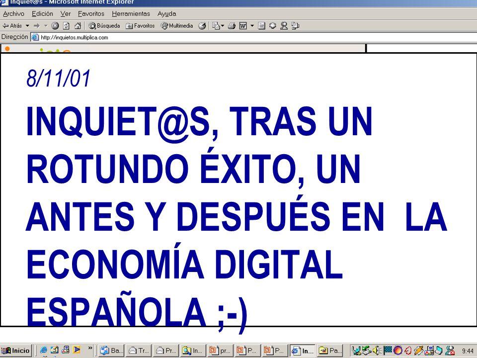 8/11/01 INQUIET@S, TRAS UN ROTUNDO ÉXITO, UN ANTES Y DESPUÉS EN LA ECONOMÍA DIGITAL ESPAÑOLA ;-)