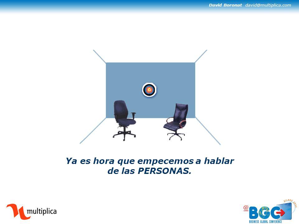 David Boronat david@multiplica.com Ya es hora que empecemos a hablar de las PERSONAS.