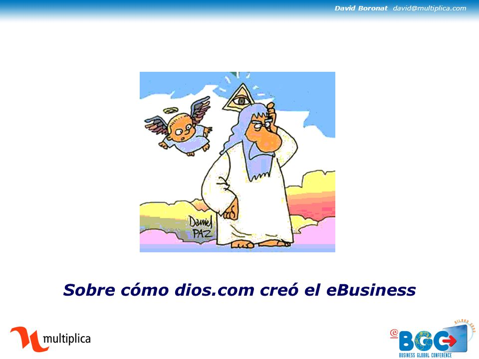 David Boronat david@multiplica.com Sobre cómo dios.com creó el eBusiness