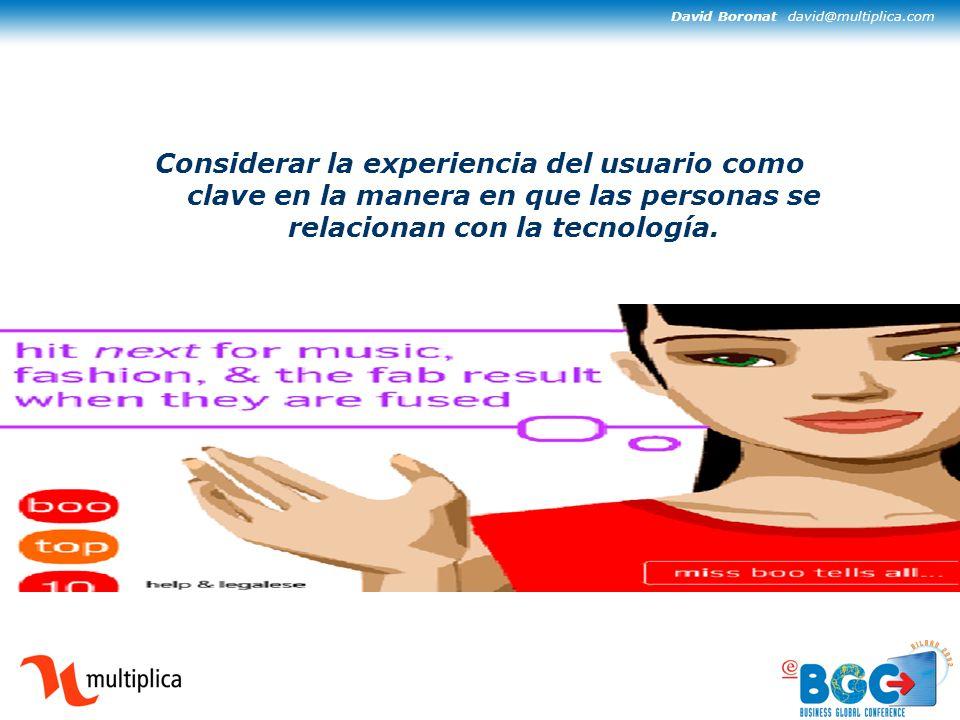 David Boronat david@multiplica.com Considerar la experiencia del usuario como clave en la manera en que las personas se relacionan con la tecnología.