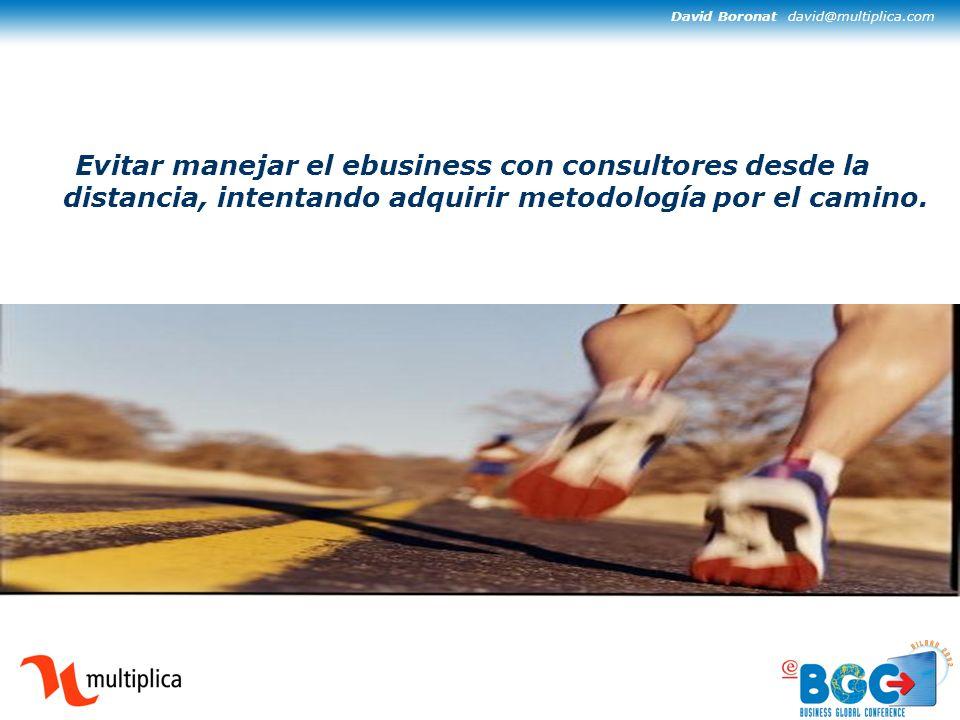 David Boronat david@multiplica.com Evitar manejar el ebusiness con consultores desde la distancia, intentando adquirir metodología por el camino.