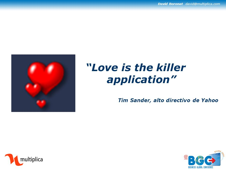 David Boronat david@multiplica.com Love is the killer application Tim Sander, alto directivo de Yahoo