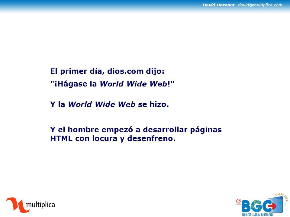 David Boronat david@multiplica.com El primer día, dios.com dijo: ¡Hágase la World Wide Web.