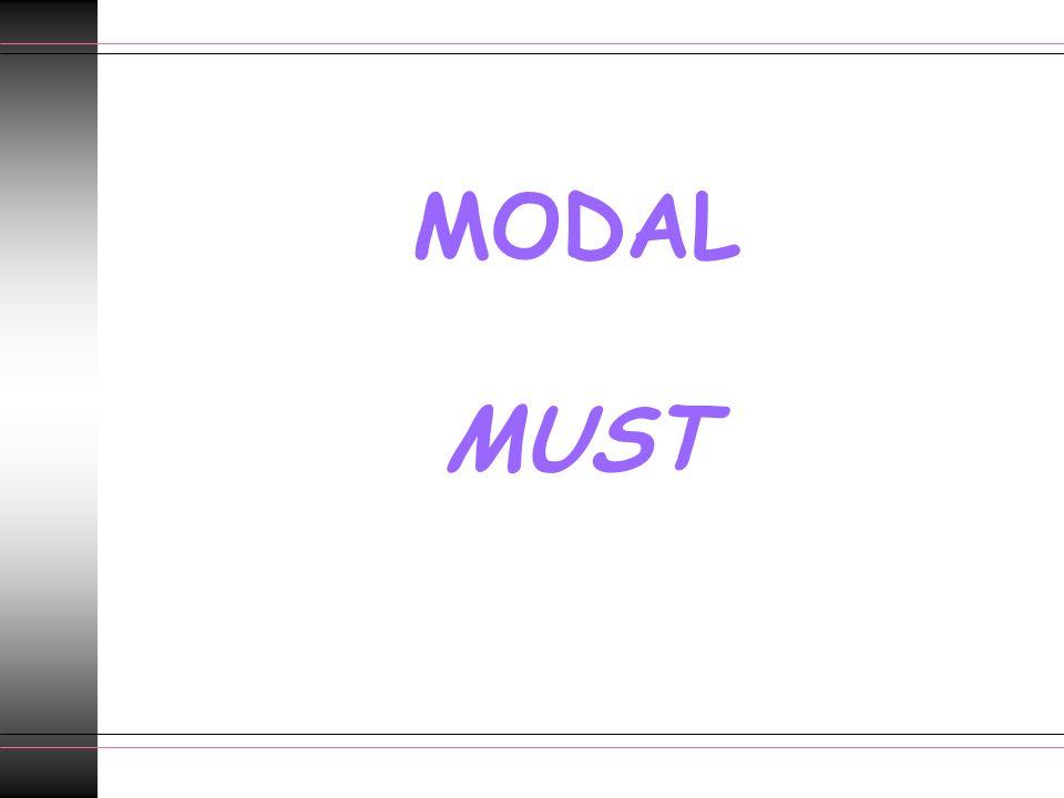 Modal: Must.Va seguido de infinitivo.. No cambia de forma con las distintas personas..