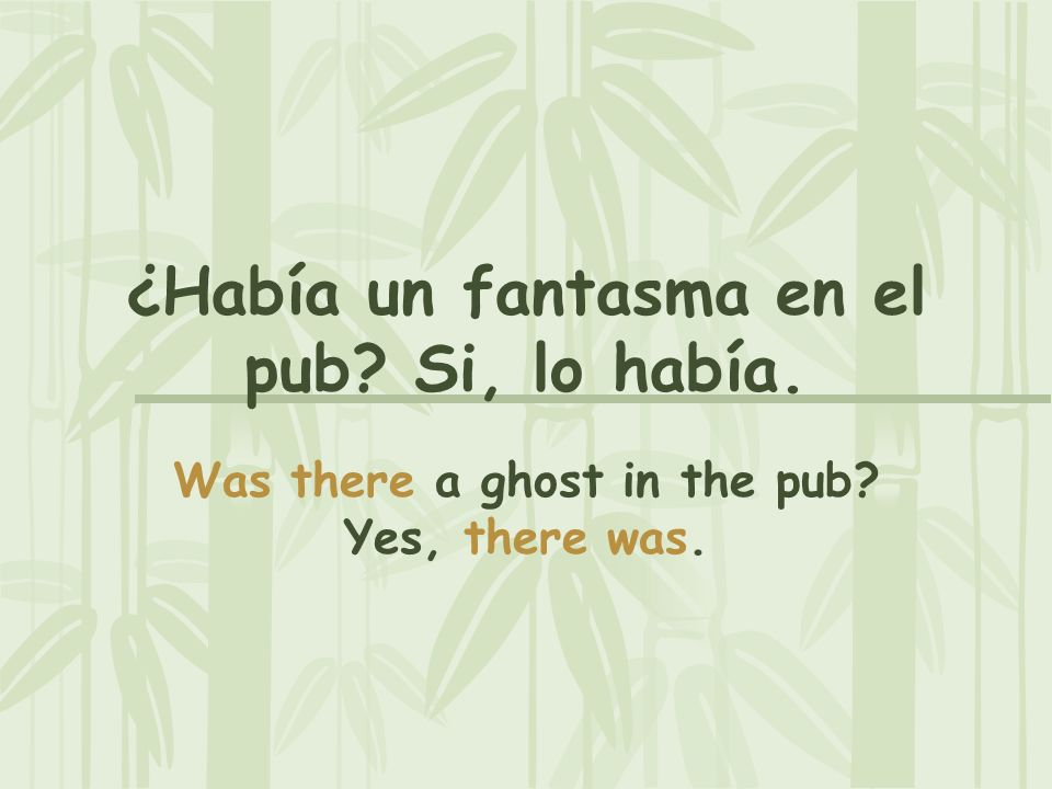 ¿Había un fantasma en el pub? Si, lo había. Was there a ghost in the pub? Yes, there was.