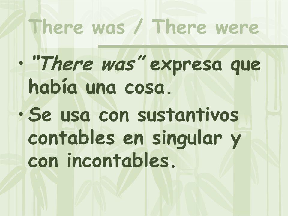 There was / There were There was expresa que había una cosa. Se usa con sustantivos contables en singular y con incontables.