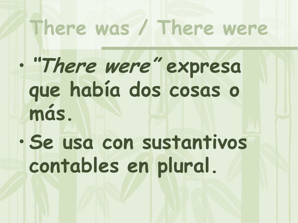 There was / There were La forma negativa es: There wasnt...