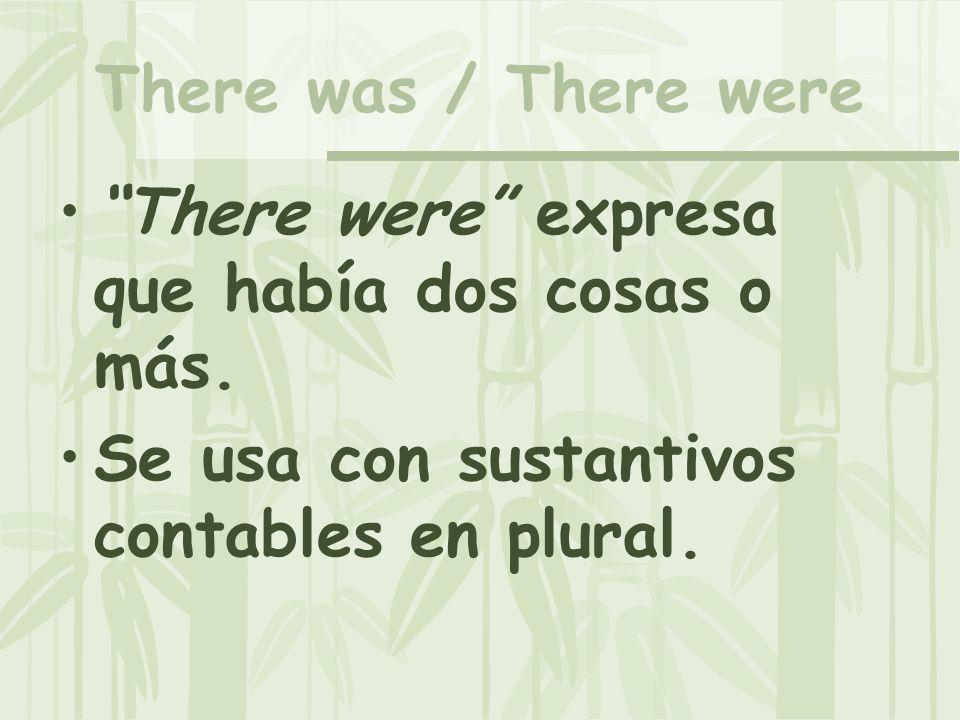 There was / There were There were expresa que había dos cosas o más. Se usa con sustantivos contables en plural.