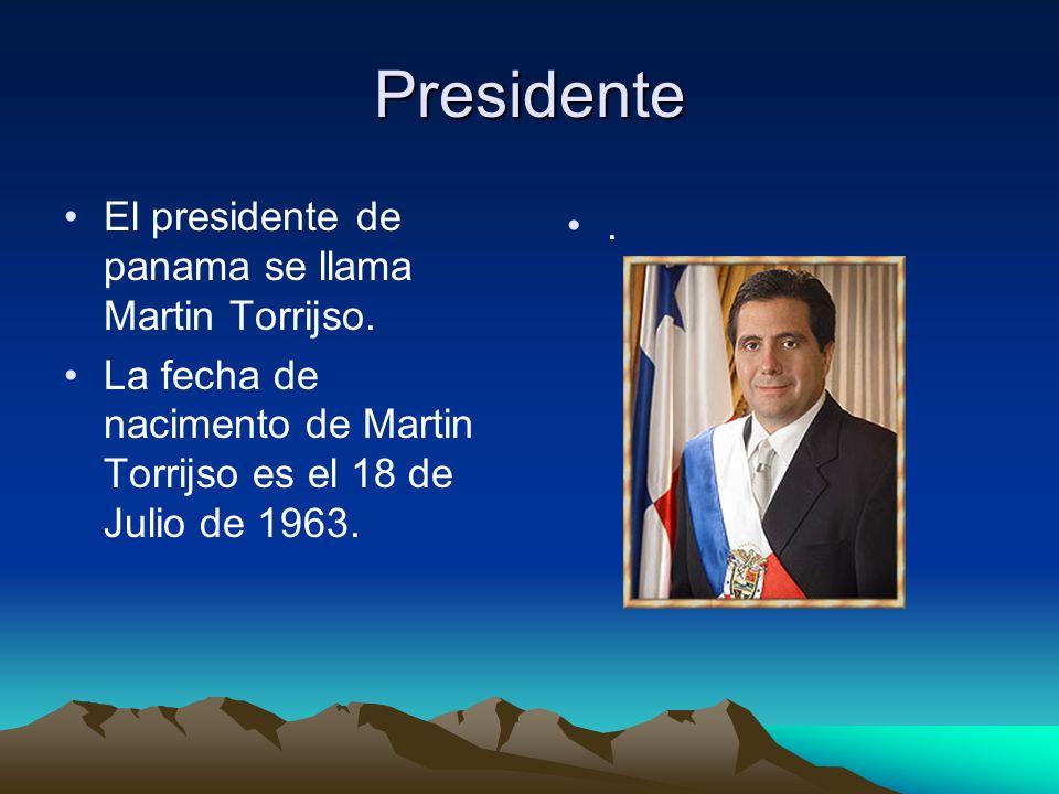Presidente El presidente de panama se llama Martin Torrijso. La fecha de nacimento de Martin Torrijso es el 18 de Julio de 1963..
