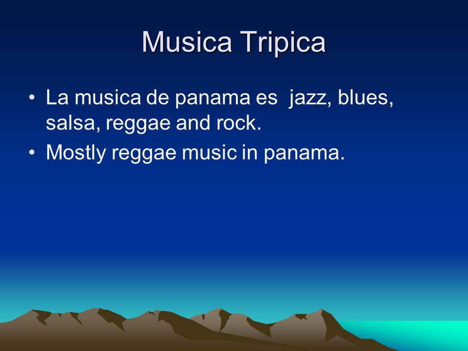 Musica Tripica La musica de panama es jazz, blues, salsa, reggae and rock. Mostly reggae music in panama.