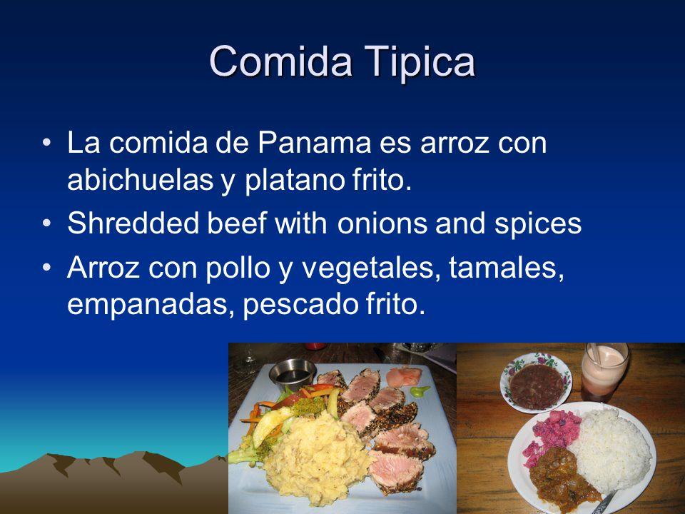 Comida Tipica La comida de Panama es arroz con abichuelas y platano frito. Shredded beef with onions and spices Arroz con pollo y vegetales, tamales,