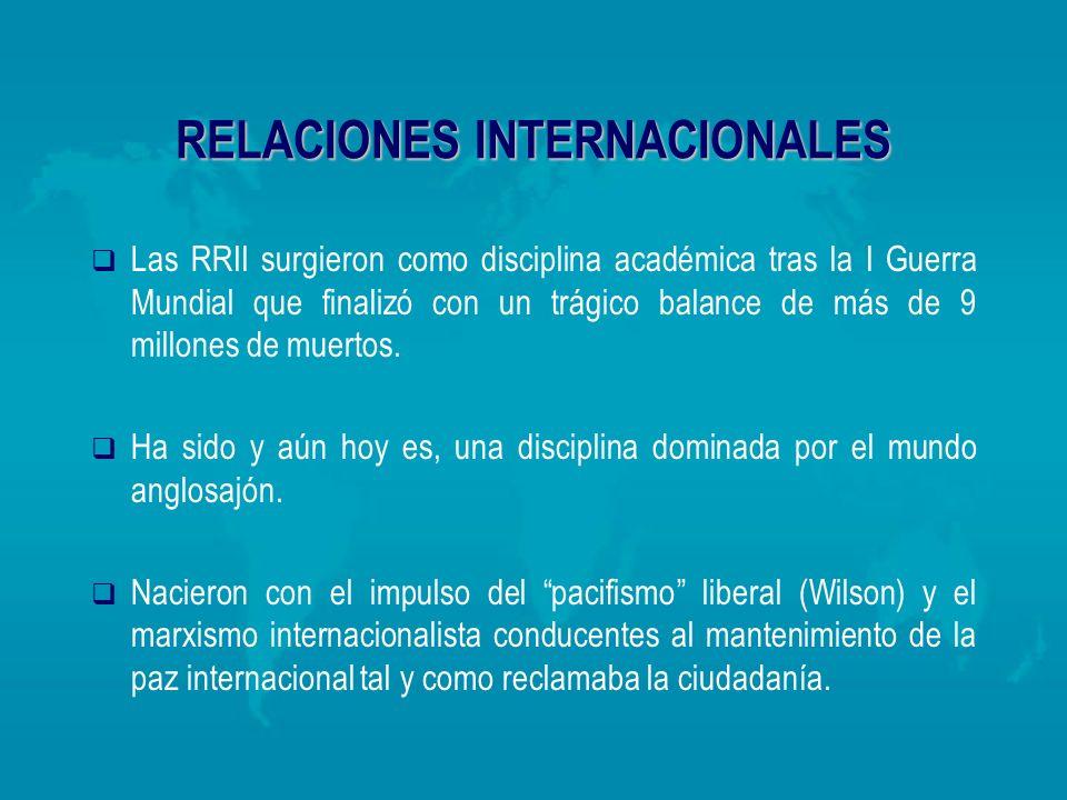 RELACIONES INTERNACIONALES Las RRII surgieron como disciplina académica tras la I Guerra Mundial que finalizó con un trágico balance de más de 9 millo