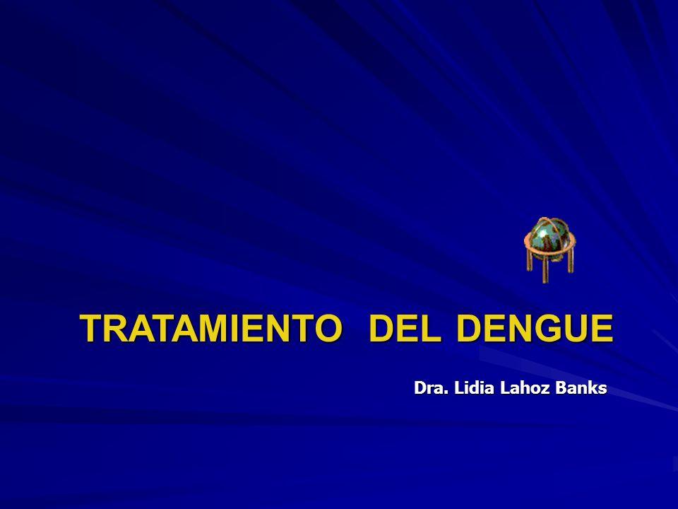 TRATAMIENTO DEL DENGUE Dra. Lidia Lahoz Banks