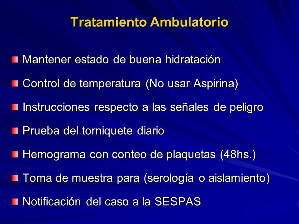 Tratamiento Ambulatorio Mantener estado de buena hidratación Control de temperatura (No usar Aspirina) Instrucciones respecto a las señales de peligro