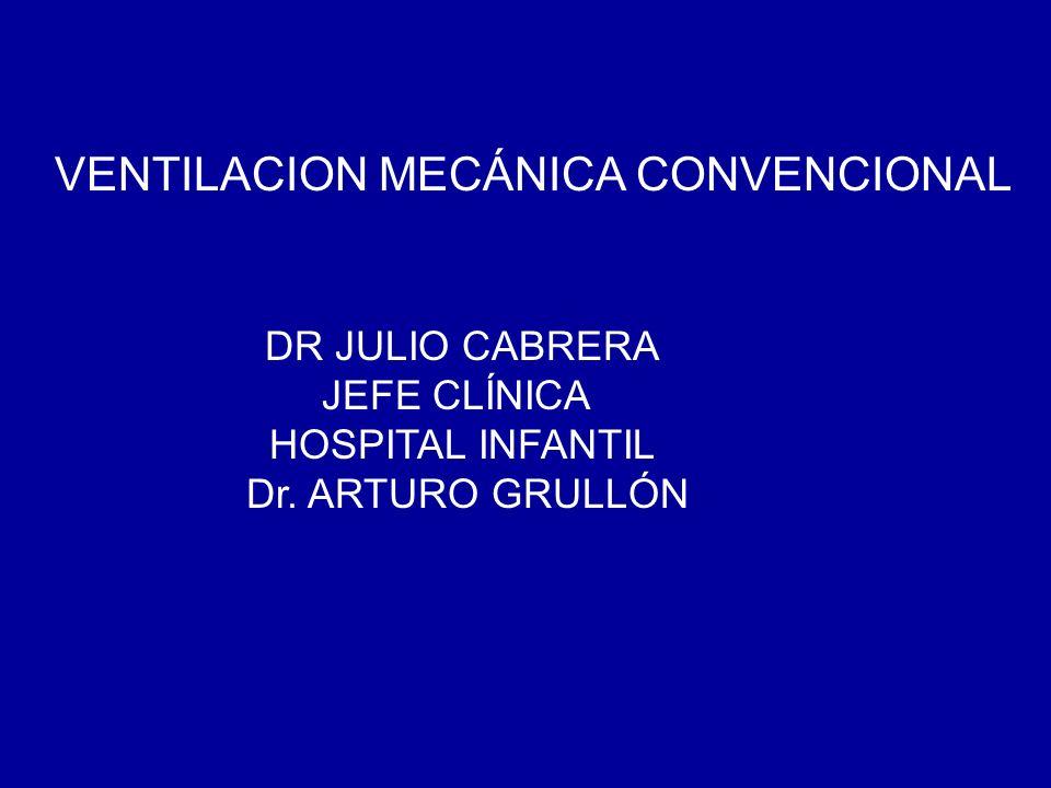 DR JULIO CABRERA JEFE CLÍNICA HOSPITAL INFANTIL Dr. ARTURO GRULLÓN VENTILACION MECÁNICA CONVENCIONAL