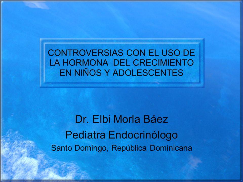 CONTROVERSIAS CON EL USO DE LA HORMONA DEL CRECIMIENTO EN NIÑOS Y ADOLESCENTES Dr. Elbi Morla Báez Pediatra Endocrinólogo Santo Domingo, República Dom