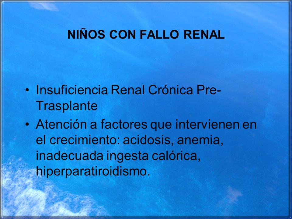 NIÑOS CON FALLO RENAL Insuficiencia Renal Crónica Pre- Trasplante Atención a factores que intervienen en el crecimiento: acidosis, anemia, inadecuada