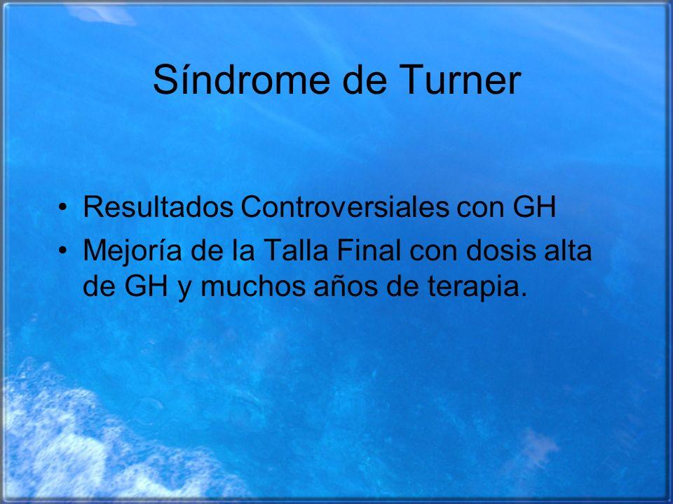 Síndrome de Turner Resultados Controversiales con GH Mejoría de la Talla Final con dosis alta de GH y muchos años de terapia.