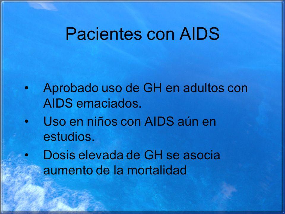 Pacientes con AIDS Aprobado uso de GH en adultos con AIDS emaciados. Uso en niños con AIDS aún en estudios. Dosis elevada de GH se asocia aumento de l