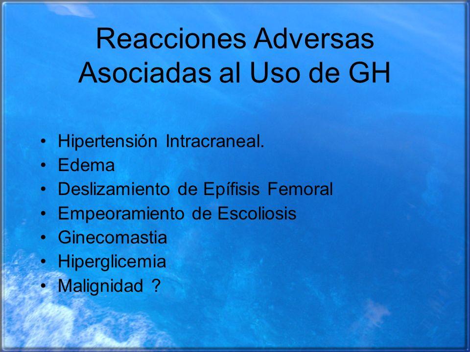 Reacciones Adversas Asociadas al Uso de GH Hipertensión Intracraneal. Edema Deslizamiento de Epífisis Femoral Empeoramiento de Escoliosis Ginecomastia