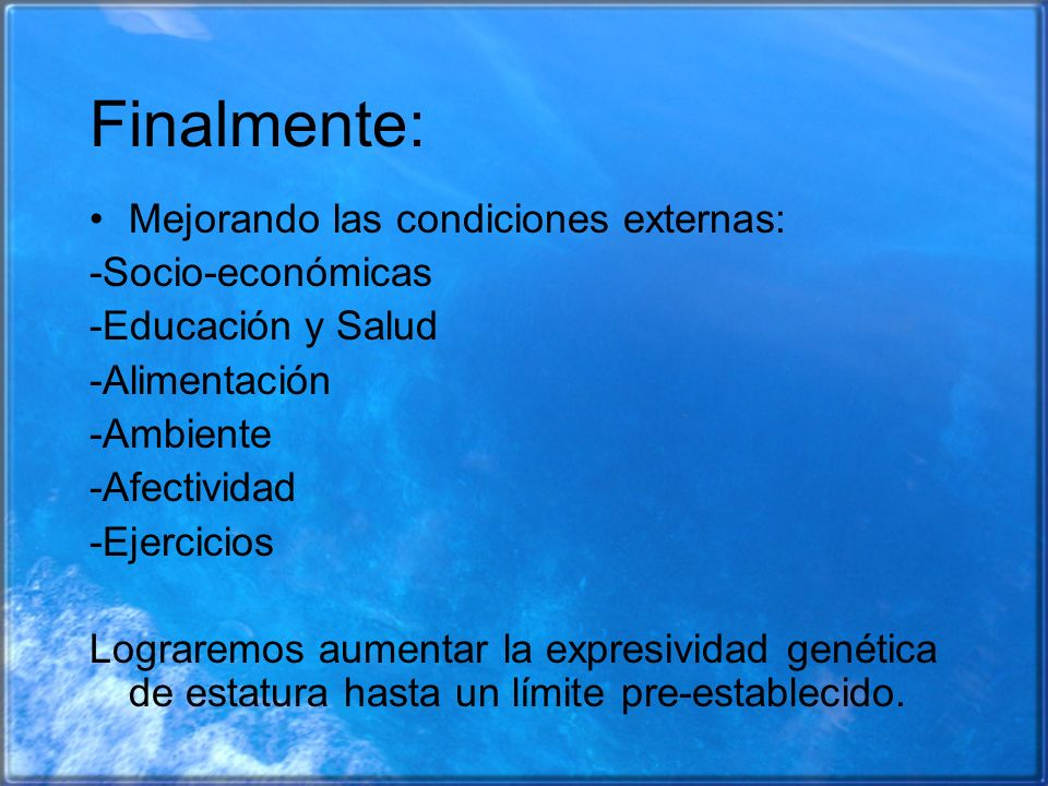 Finalmente: Mejorando las condiciones externas: -Socio-económicas -Educación y Salud -Alimentación -Ambiente -Afectividad -Ejercicios Lograremos aumen