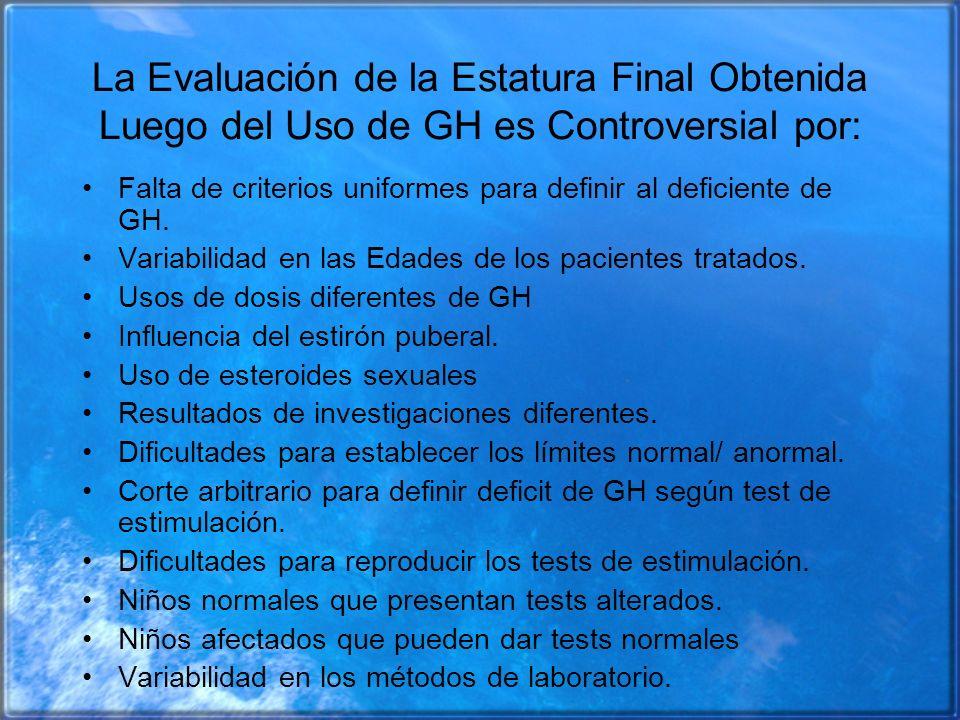 La Evaluación de la Estatura Final Obtenida Luego del Uso de GH es Controversial por: Falta de criterios uniformes para definir al deficiente de GH. V