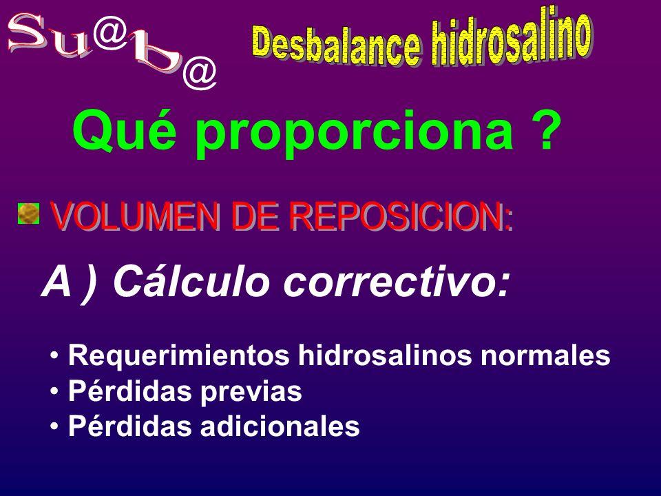 @ @ Requerimientos hidrosalinos normales Pérdidas previas Pérdidas adicionales A ) Cálculo correctivo: Qué proporciona ?