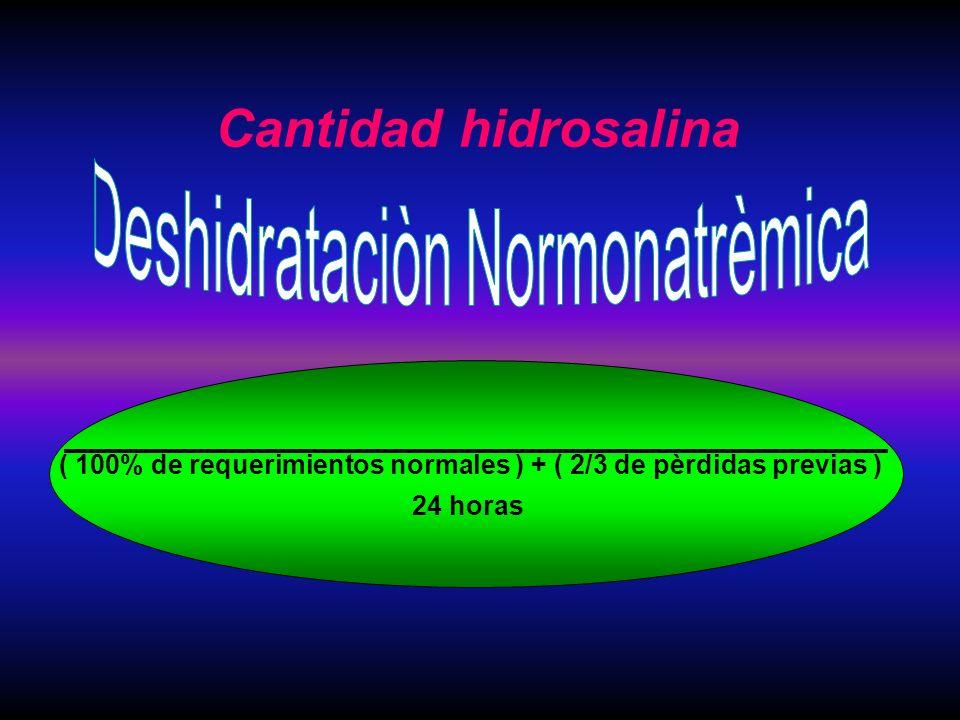 Cantidad hidrosalina ( 100% de requerimientos normales ) + ( 2/3 de pèrdidas previas ) 24 horas